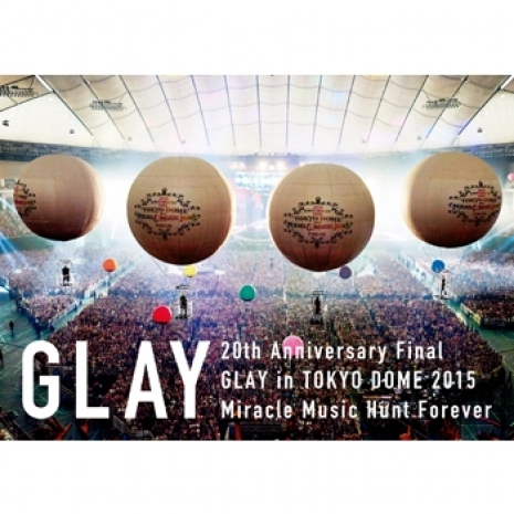 20th Anniversary Final GLAY in TOKYO DOME 2015 Miracle Music Hunt Forever