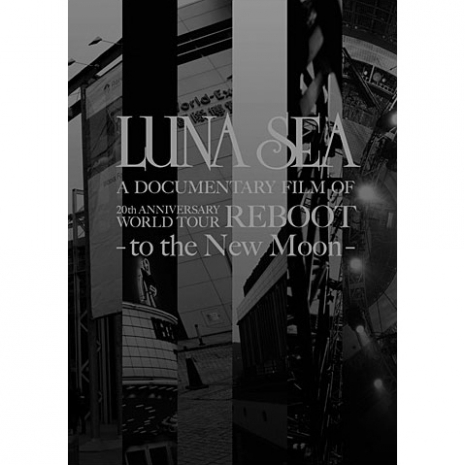 LUNA SEA A DOCUMENTARY FILM OF 20th ANNIVERSARY WORLD TOUR REBOOT-to the New Moon