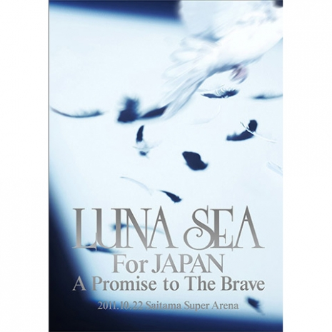LUNA SEA For JAPAN A Promise to The Brave