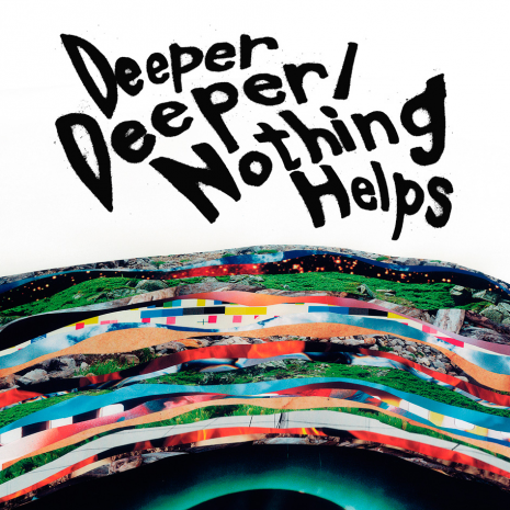 Deeper Deeper/Nothing Helps